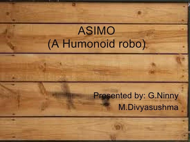 ASIMO (A Humonoid robo) Presented by: G.Ninny M.Divyasushma