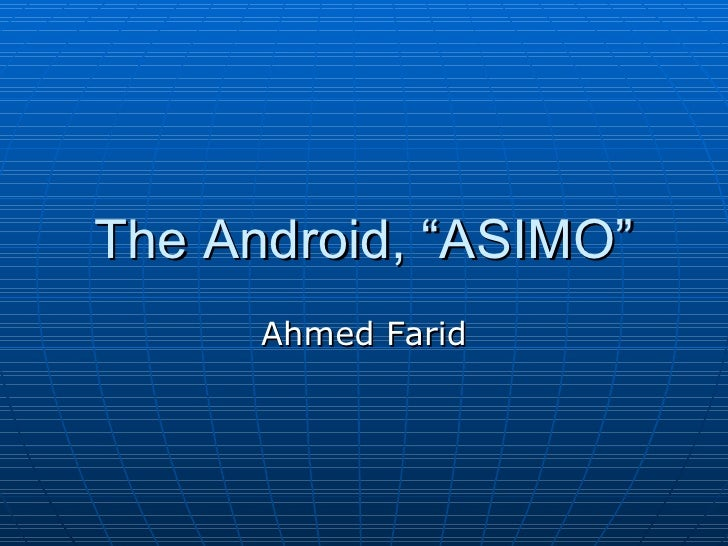 "The Android, ""ASIMO"" Ahmed Farid"