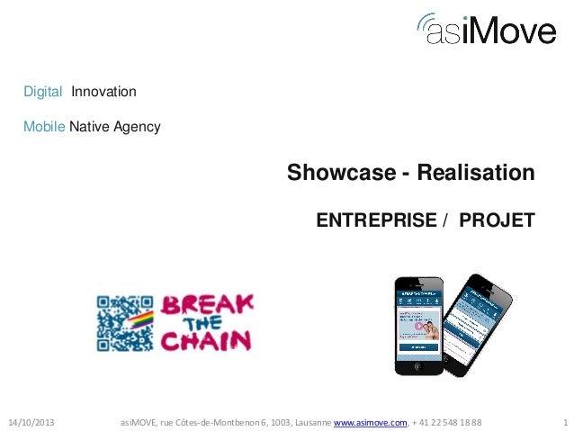 Digital Innovation Mobile Native Agency  Showcase - Realisation ENTREPRISE / PROJET  14/10/2013  asiMOVE, rue Côtes-de-Mon...