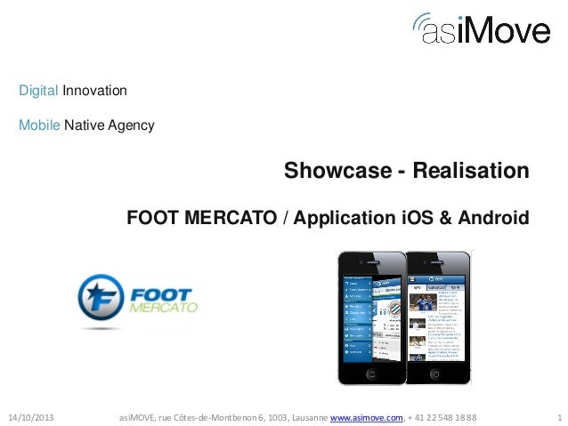 Digital Innovation Mobile Native Agency  Showcase - Realisation FOOT MERCATO / Application iOS & Android  14/10/2013  asiM...