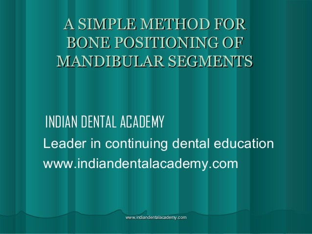 A SIMPLE METHOD FOR BONE POSITIONING OF MANDIBULAR SEGMENTS  INDIAN DENTAL ACADEMY Leader in continuing dental education w...