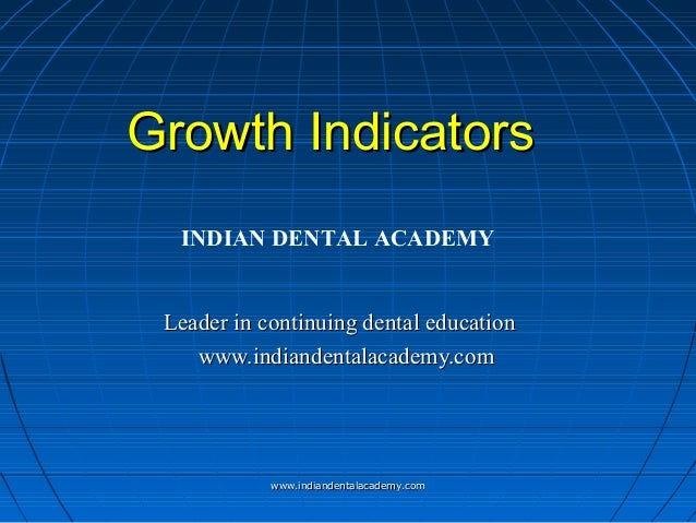 Growth Indicators INDIAN DENTAL ACADEMY Leader in continuing dental education www.indiandentalacademy.com  www.indiandenta...