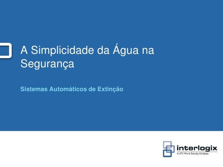 A Simplicidade da Água naSegurançaSistemas Automáticos de Extinção