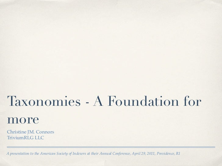 Taxonomies - A Foundation formoreChristine JM. ConnorsTriviumRLG LLCA presentation to the American Society of Indexers at ...