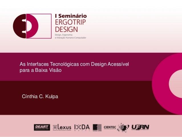 As Interfaces Tecnológicas com Design Acessívelpara a Baixa VisãoCínthia C. Kulpa