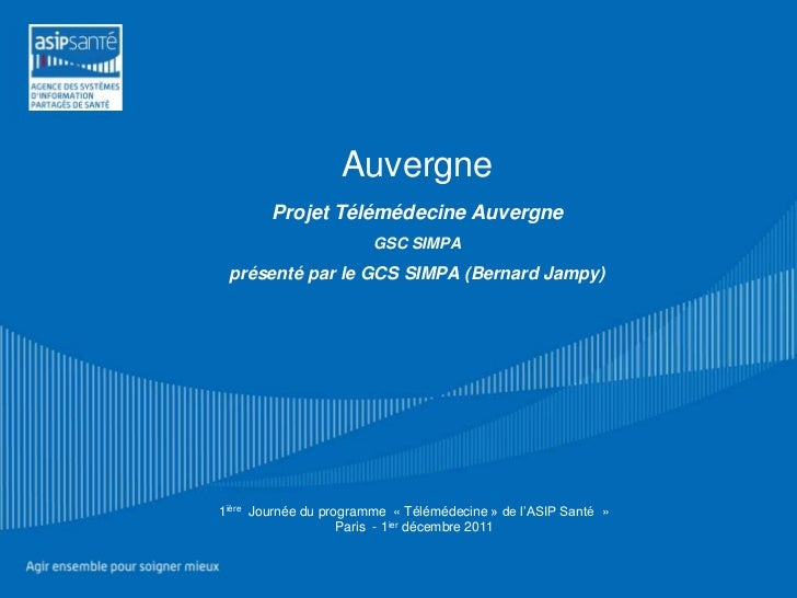 Auvergne        Projet Télémédecine Auvergne                        GSC SIMPA présenté par le GCS SIMPA (Bernard Jampy)1iè...