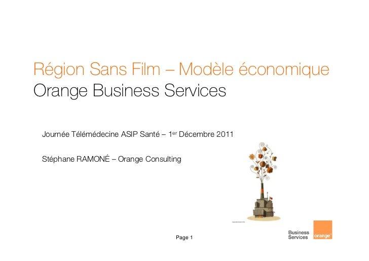 Région Sans Film – Modèle économiqueOrange Business Services Journée Télémédecine ASIP Santé – 1er Décembre 2011 Stéphane ...