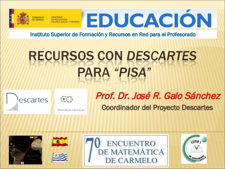 Prof. Dr. José R. Galo Sánchez Coordinador del Proyecto Descartes Instituto Superior de Formación y Recursos en Red para e...