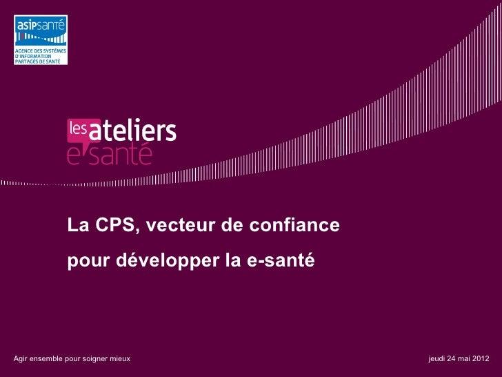 """2012-05-24 ASIP Santé Atelier e-santé """"Carte de Professionnel de Santé (CPS) sous l'angle usages et déploiement"""""""