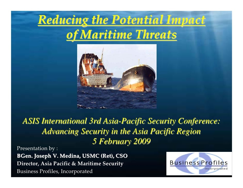 ReducingthePotentialImpact            ofMaritimeThreats       ASIS International 3rd Asia-Pacific Security Conference...