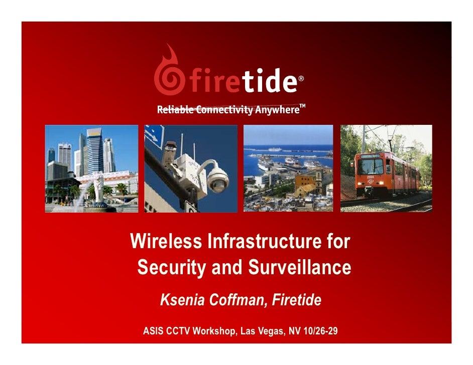 Wireless Infrastructure for Security and Surveillance     Ksenia Coffman, Firetide  ASIS CCTV Workshop, Las Vegas, NV 10/2...