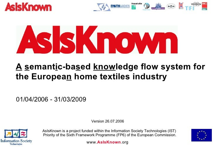 A   s emant i c-ba s ed  know ledge flow system for the Europea n  home textiles industry 01/04/2006 - 31/03/2009  AsIsKno...