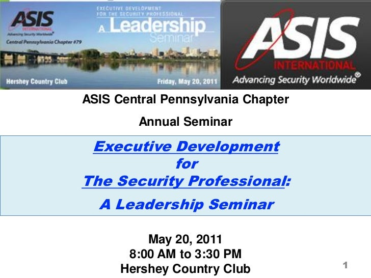 ASIS Central Pennsylvania Chapter         Annual Seminar Executive Development           forThe Security Professional:  A ...