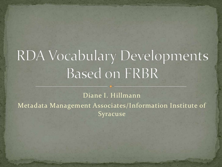Diane I. Hillmann<br />Metadata Management Associates/Information Institute of Syracuse<br />RDA Vocabulary Developments B...