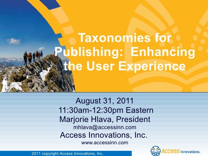 Taxonomies for Publishing: Enhancing the User Experience August 31, 2011 11:30am-12:30pm Eastern Marjorie Hlava, Presiden...