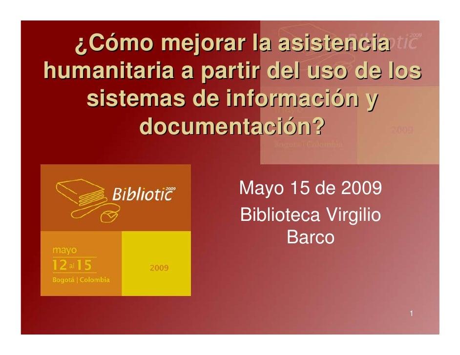 ¿Cómo mejorar la asistencia humanitaria a partir del uso de los    sistemas de información y         documentación?       ...