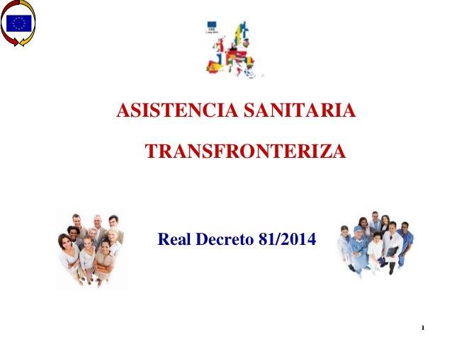 1 ASISTENCIA SANITARIA TRANSFRONTERIZA Real Decreto 81/2014 1