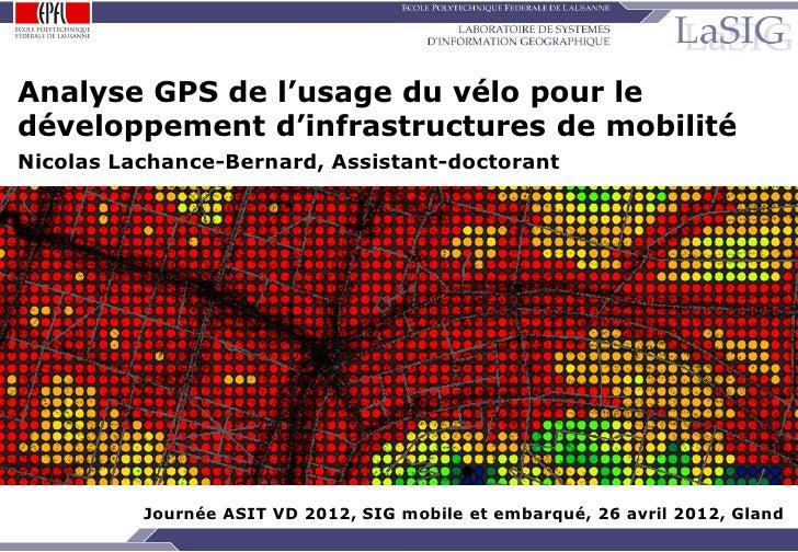 Analyse GPS de l'usage du vélo pour le développement d'infrastructures de mobilité Nicolas Lachance-Bernard, Assistant-doc...