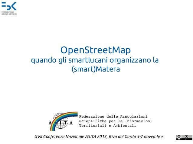 OpenStreetMap quando gli smartlucani organizzano la (smart)Matera  XVII Conferenza Nazionale ASITA 2013, Riva del Garda 5-...