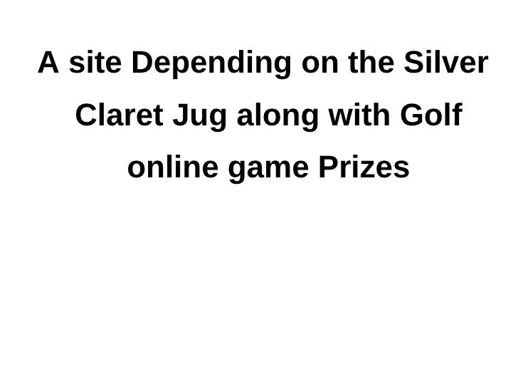 A site Depending on the Silver  Claret Jug along with Golf     online game Prizes