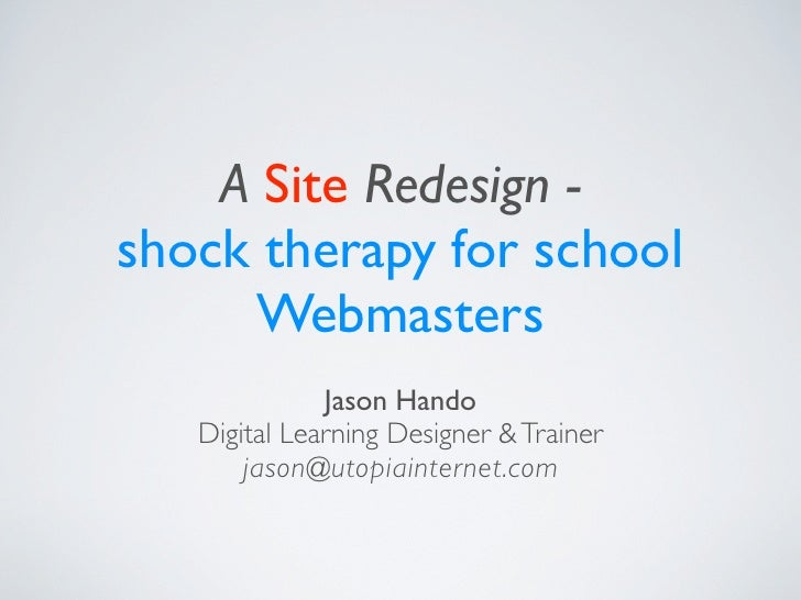 A Site Redesign - shock therapy for school      Webmasters               Jason Hando    Digital Learning Designer & Traine...