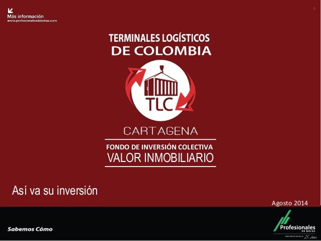 Fondo Inmobiliario FONDO DE INVERSIÓN COLECTIVA VALOR INMOBILIARIO 25 Años 1 Así va su inversión Agosto 2014