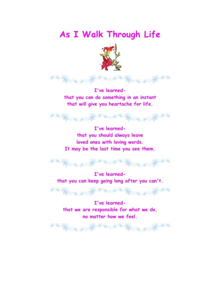 As I Walk Through Life                     I've learned-   that you can do something in an instant    that will give you h...