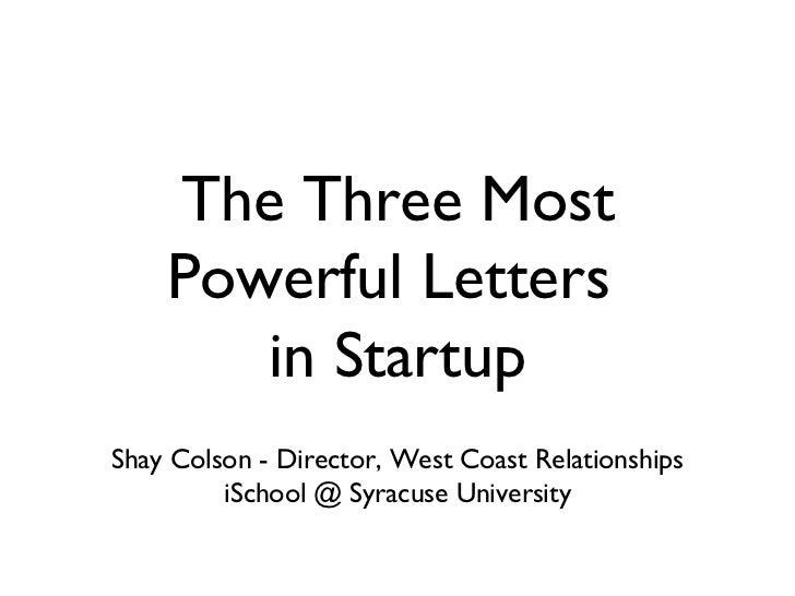 The Three Most Powerful Letters  in Startup <ul><li>Shay Colson - Director, West Coast Relationships </li></ul><ul><li>iSc...