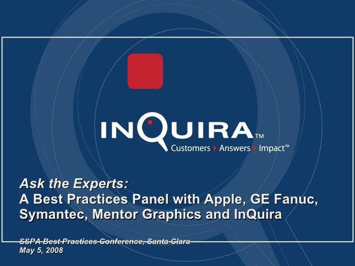 Ask the Experts:  A Best Practices Panel with Apple, GE Fanuc, Symantec, Mentor Graphics and InQuira SSPA Best Practices C...