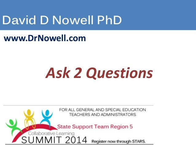 David D Nowell PhD www.DrNowell.com Ask 2 Questions