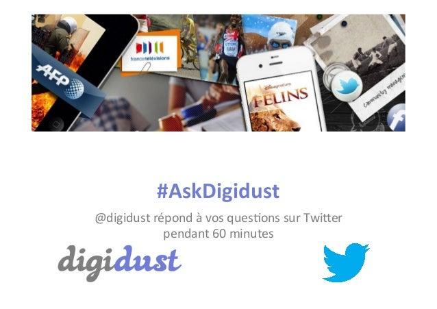 #AskDigidust   @digidust  répond  à  vos  ques2ons  sur  Twi5er     pendant  60  minutes