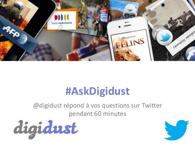 #AskDigidust@digidust répond à vos questions sur Twitterpendant 60 minutes