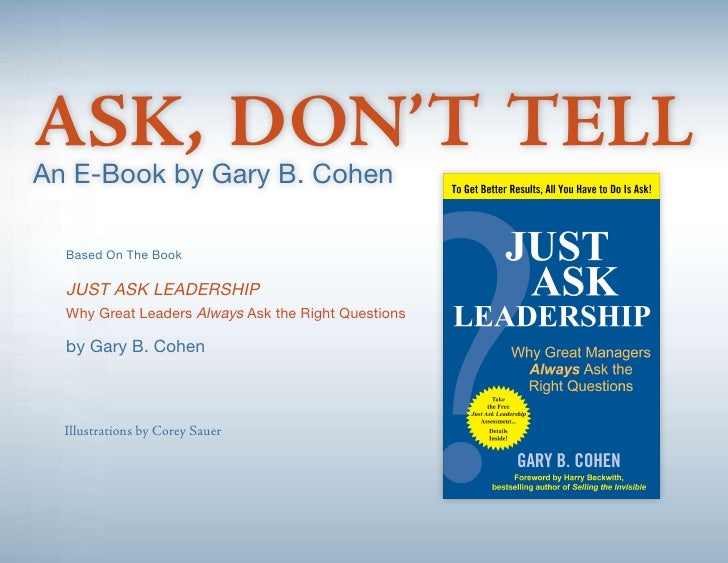 ASK, DON'T TELL An E-Book by Gary B. Cohen    Based On The Book    JUST ASK LEADERSHIP   Why Great Leaders Always Ask the ...