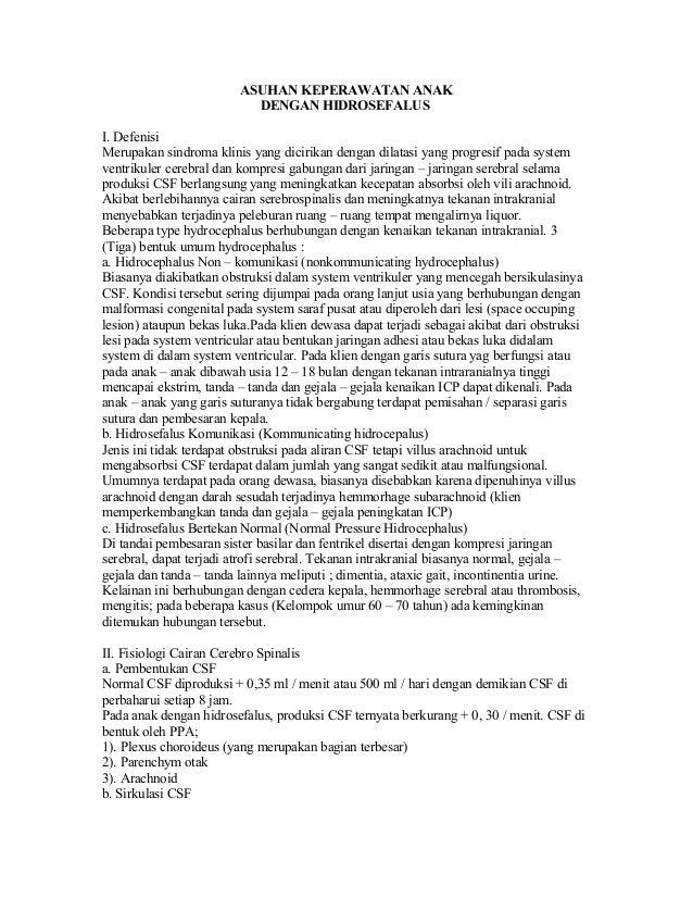 ASUHAN KEPERAWATAN ANAK DENGAN HIDROSEFALUS I. Defenisi Merupakan sindroma klinis yang dicirikan dengan dilatasi yang prog...