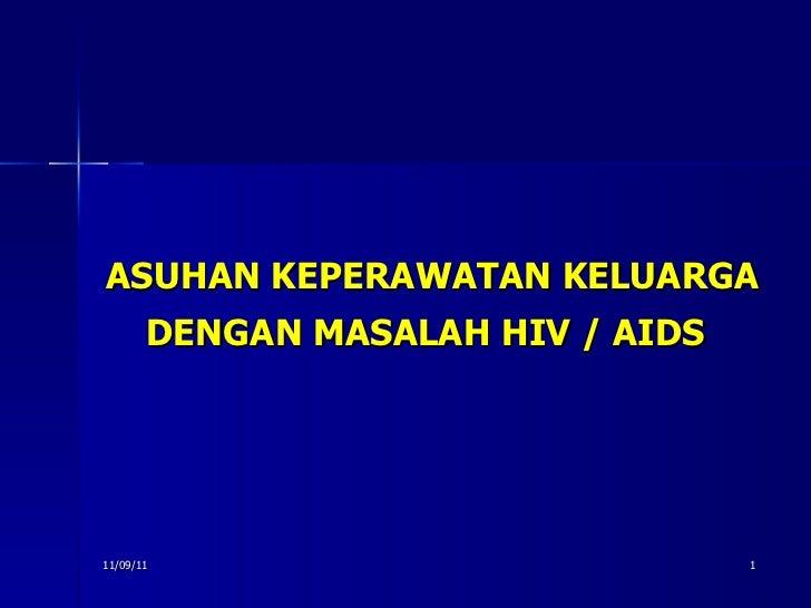 ASUHAN KEPERAWATAN KELUARGA DENGAN MASALAH HIV / AIDS   11/09/11