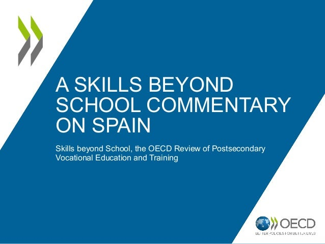 A SKILLS BEYONDSCHOOL COMMENTARYON SPAINSkills beyond School, the OECD Review of PostsecondaryVocational Education and Tra...