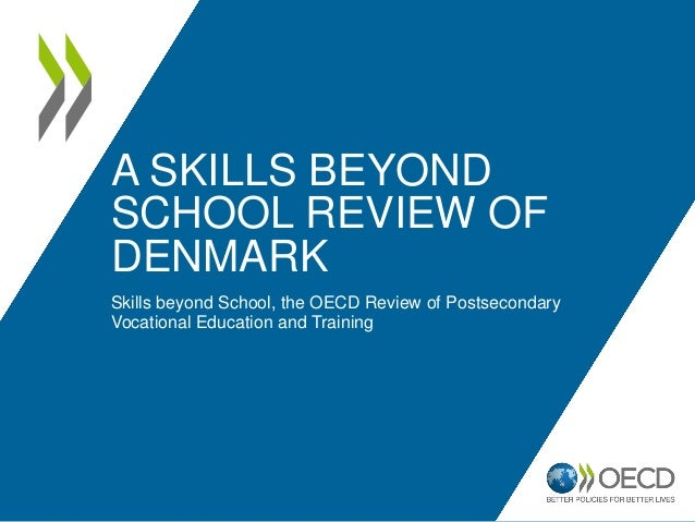 A SKILLS BEYONDSCHOOL REVIEW OFDENMARKSkills beyond School, the OECD Review of PostsecondaryVocational Education and Train...