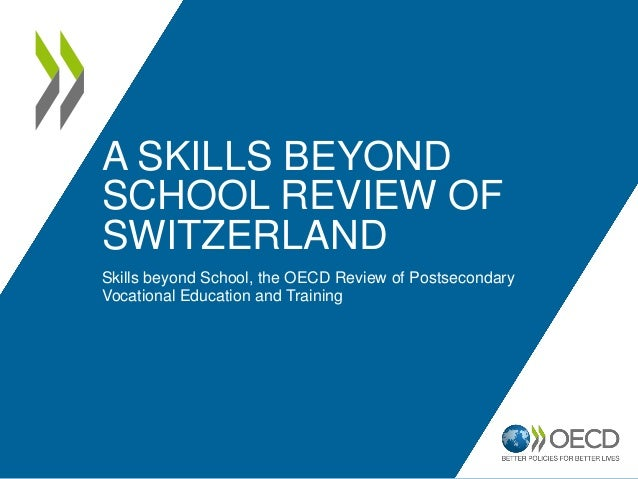 A SKILLS BEYONDSCHOOL REVIEW OFSWITZERLANDSkills beyond School, the OECD Review of PostsecondaryVocational Education and T...