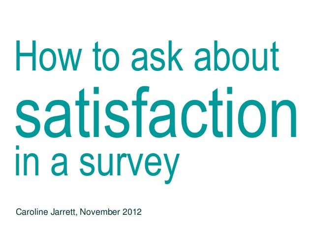 How to ask aboutsatisfactionin a surveyCaroline Jarrett, November 2012