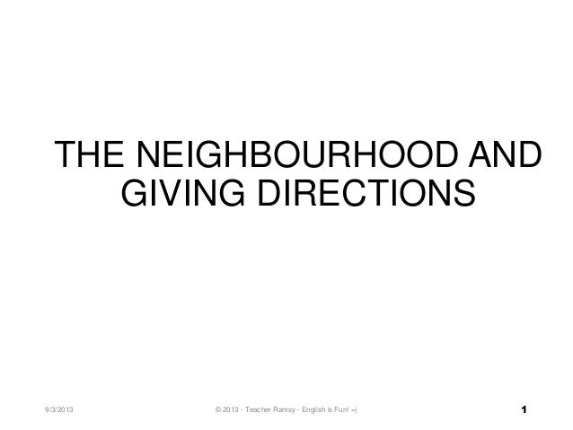 THE NEIGHBOURHOOD AND GIVING DIRECTIONS 9/3/2013 © 2013 - Teacher Ramsy - English is Fun! =) 1