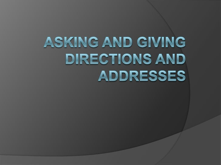 ASKING AND GIVING DIRECTIONS AND ADDRESSES<br />