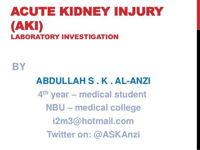 ACUTE KIDNEY INJURY (AKI) LABORATORY INVESTIGATION BY ABDULLAH S . K . AL-ANZI 4th year – medical student NBU – medical co...