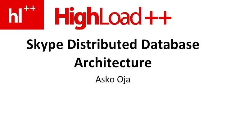 Skype Distributed Database Architecture Asko Oja