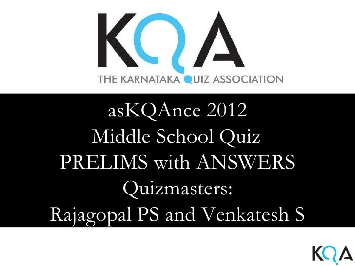 asKQAnce 2012     Middle School Quiz PRELIMS with ANSWERS        Quizmasters:Rajagopal PS and Venkatesh S