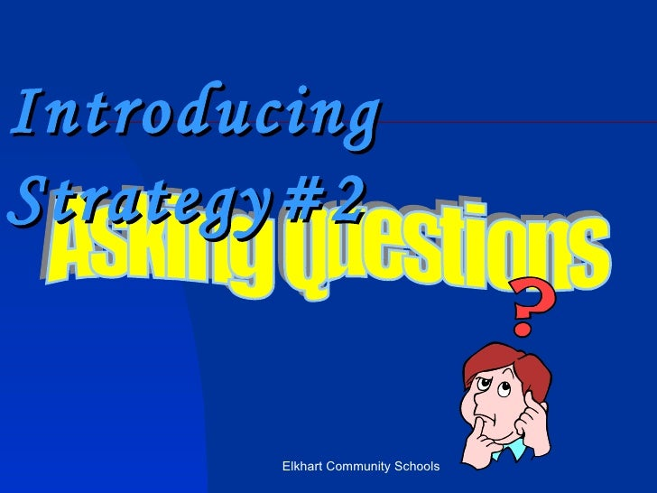 Elkhart Community Schools Asking Questions Introducing Strategy#2