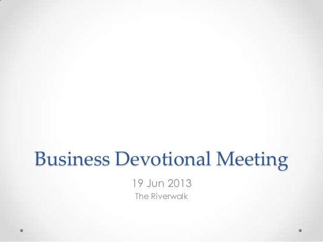 Business Devotional Meeting 19 Jun 2013 The Riverwalk