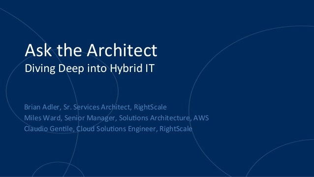 Ask  the  Architect   Diving  Deep  into  Hybrid  IT   Brian  Adler,  Sr.  Services  Architect,  ...