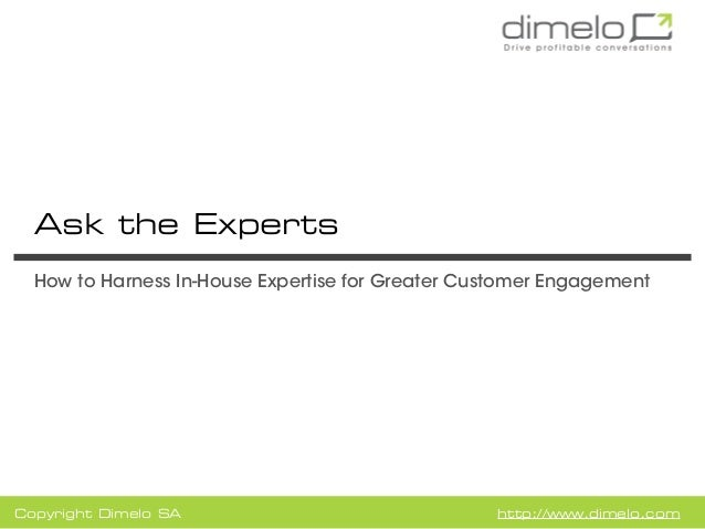 Ask the Experts  How to Harness In-House Expertise for Greater Customer EngagementCopyright Dimelo SA                     ...