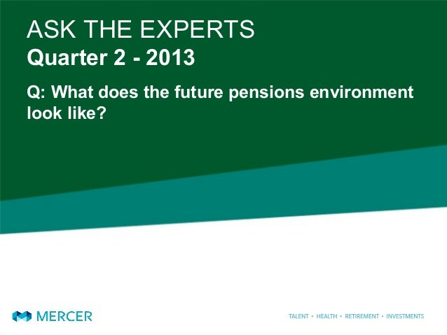 ASK THE EXPERTSQuarter 2 - 2013Q: What does the future pensions environmentlook like?