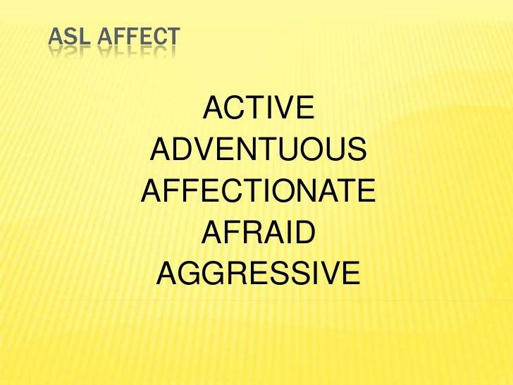 ASL AFFECT          ACTIVE       ADVENTUOUS       AFFECTIONATE          AFRAID        AGGRESSIVE